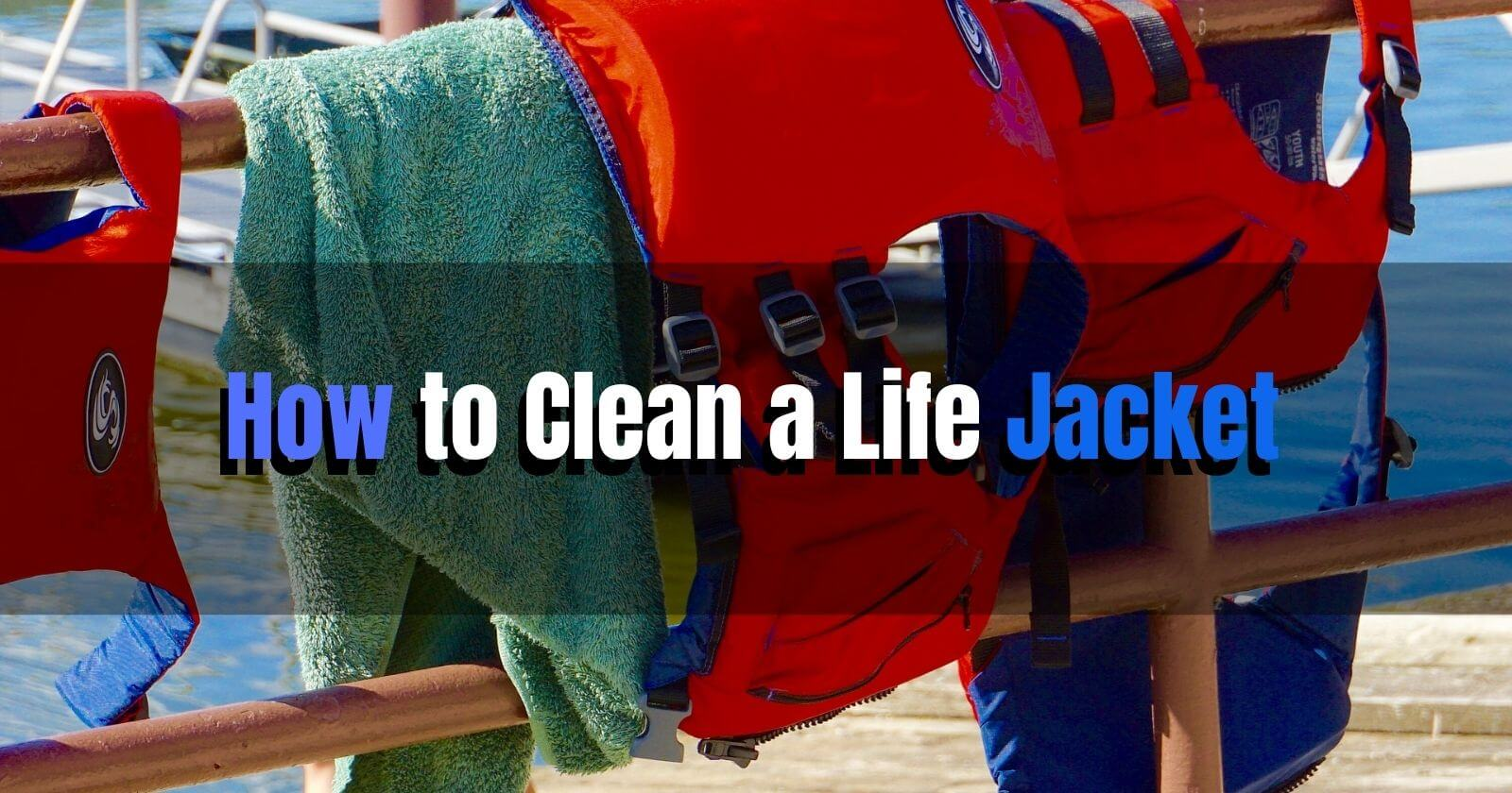 How to Clean a Life Jacket