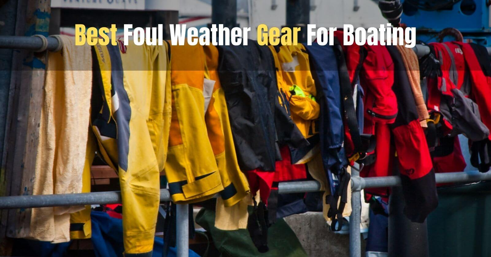 Best Foul Weather Gear For Boating