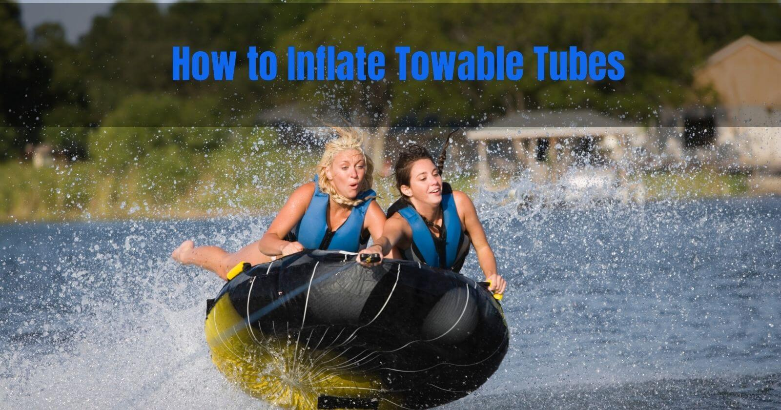 How to inflate towable tubes
